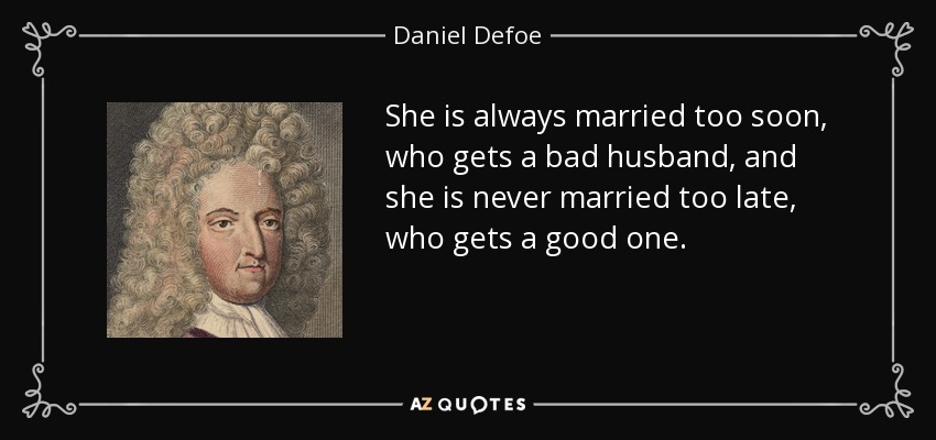 Daniel Defoe Quote She Is Always Married Too Soon Who Gets A Bad