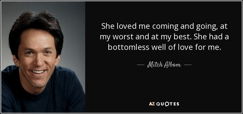 Mitch Albom Quote She Loved Me Coming And Going At My Worst And