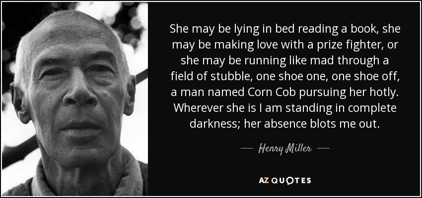Henry Miller Quote: She May Be Lying In Bed Reading A Book