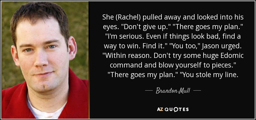 Brandon Mull quote: She (Rachel) pulled away and looked into