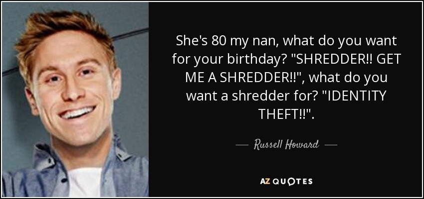 Russell Howard Quote: She's 80 My Nan, What Do You Want
