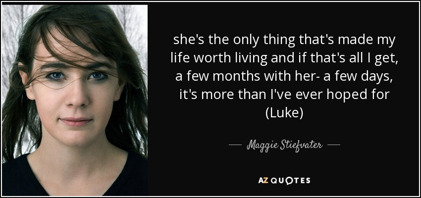 Maggie Stiefvater Quote Shes The Only Thing Thats Made My Life