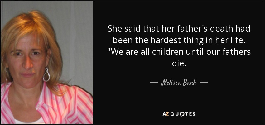 She said that her father's death had been the hardest thing in her life.