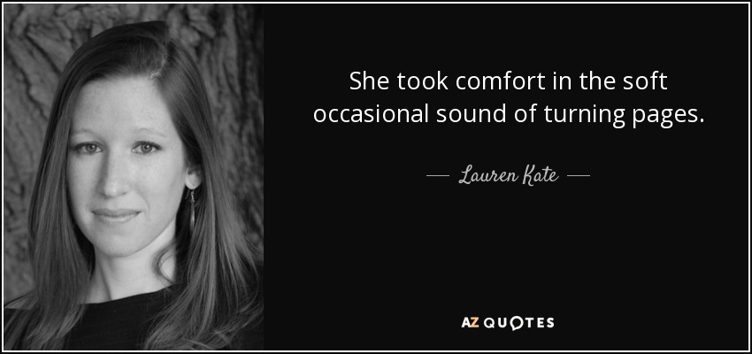 She took comfort in the soft occasional sound of turning pages. - Lauren Kate