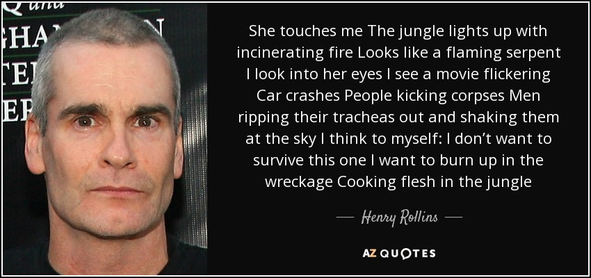 Henry Rollins Quote She Touches Me The Jungle Lights Up With