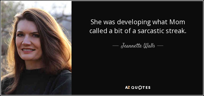 She was developing what Mom called a bit of a sarcastic streak. - Jeannette Walls