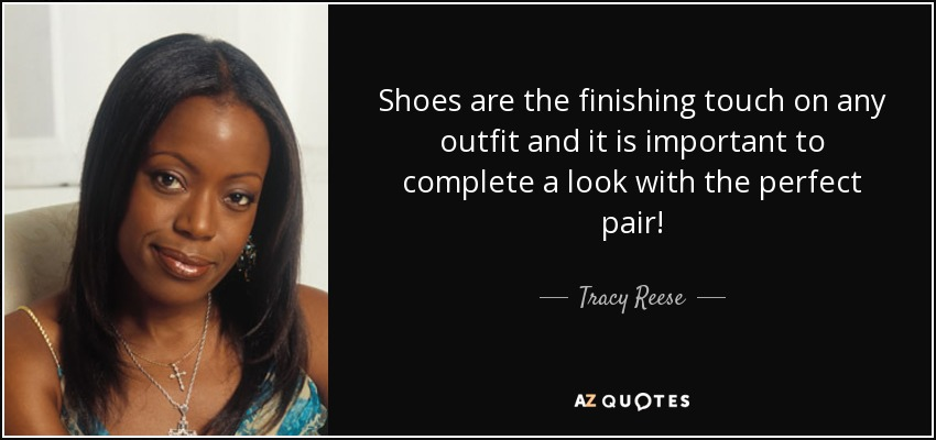 Shoes are the finishing touch on any outfit and it is important to complete a look with the perfect pair! - Tracy Reese