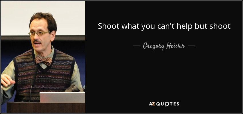 Shoot what you can't help but shoot - Gregory Heisler