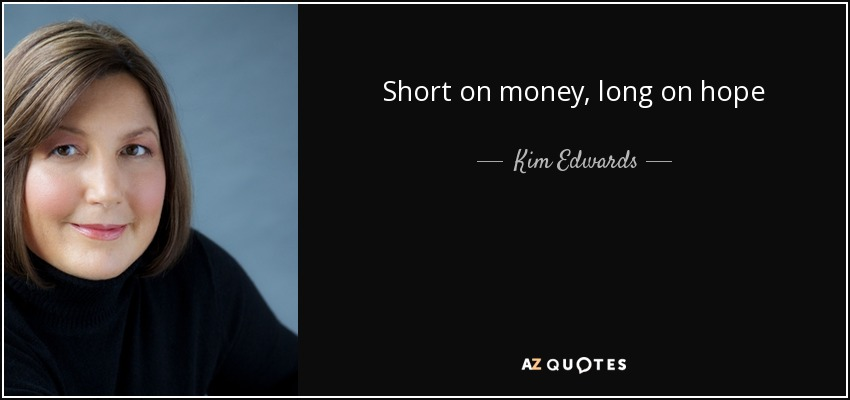 Short on money, long on hope - Kim Edwards