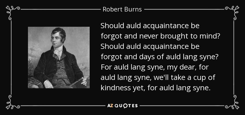 Robert Burns quote: Should auld acquaintance be forgot and ...