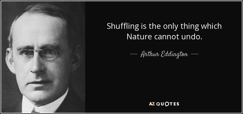 Shuffling is the only thing which Nature cannot undo. - Arthur Eddington