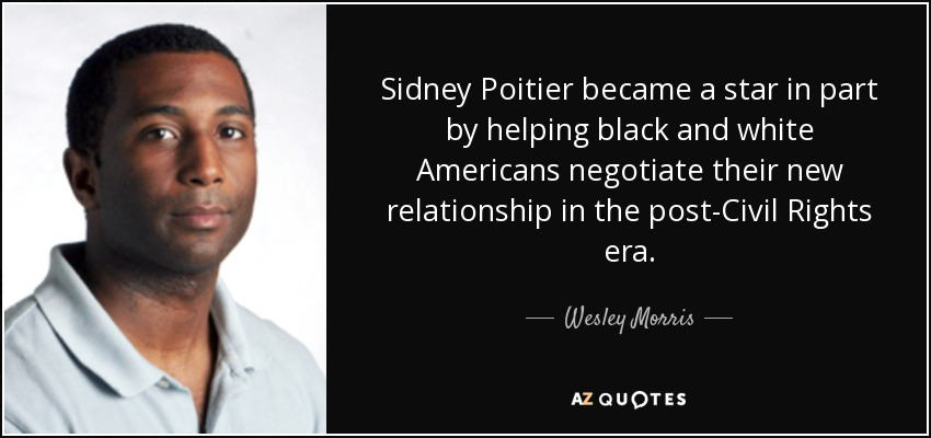 Sidney Poitier became a star in part by helping black and white Americans negotiate their new relationship in the post-Civil Rights era. - Wesley Morris