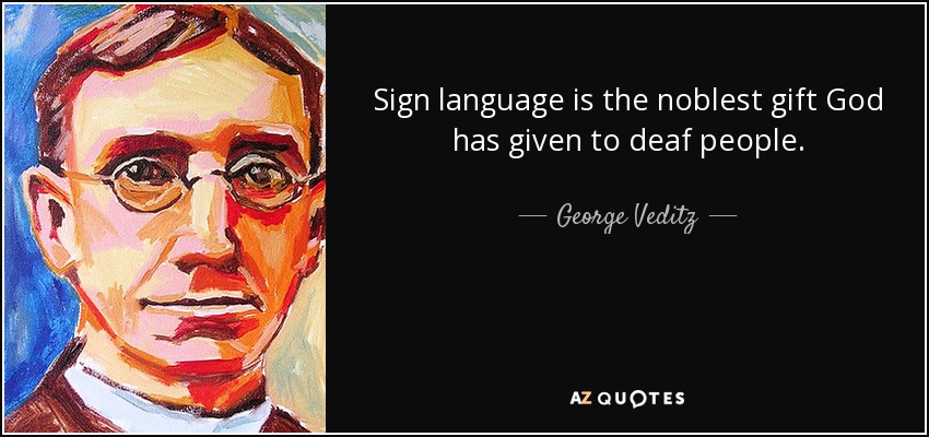 Sign language is the noblest gift God has given to deaf people. - George Veditz