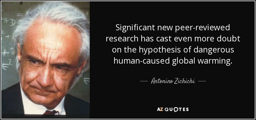 Significant new peer-reviewed research has cast even more doubt on the hypothesis of dangerous human-caused global warming. - Antonino Zichichi