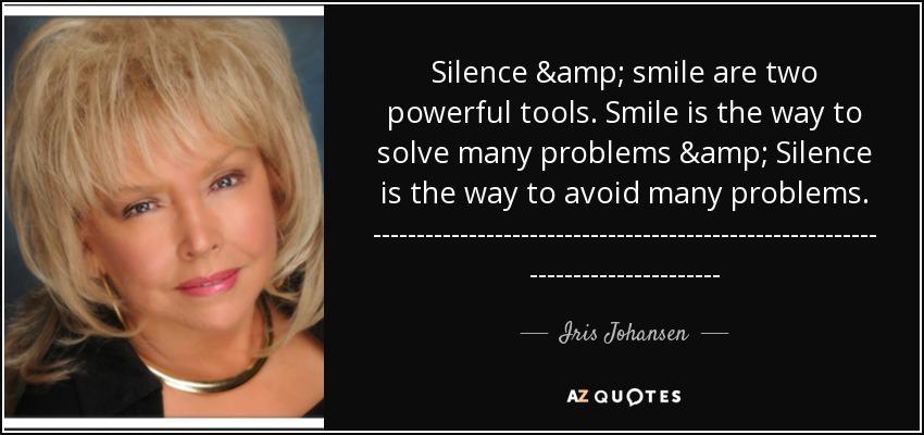 Iris Johansen Quote Silence Smile Are Two Powerful Tools Smile