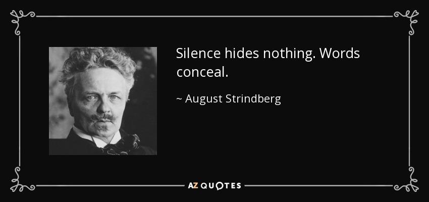 Silence hides nothing. Words conceal. - August Strindberg