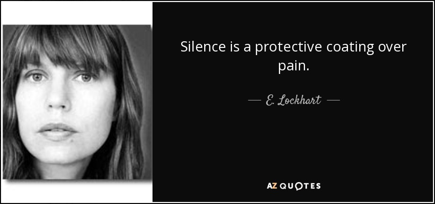 E Lockhart Quote Silence Is A Protective Coating Over Pain