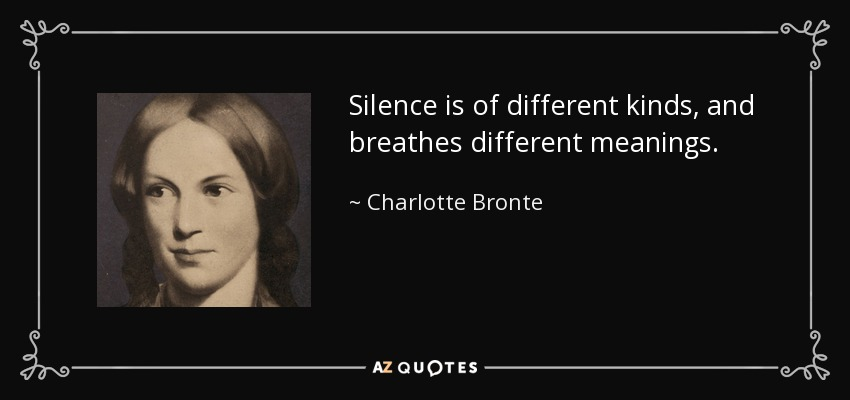 Silence is of different kinds, and breathes different meanings. - Charlotte Bronte