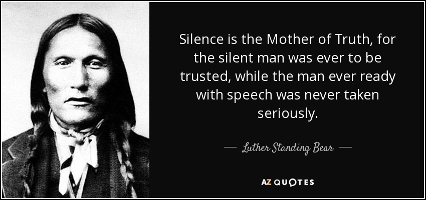 Luther Standing Bear Quote Silence Is The Mother Of Truth For The