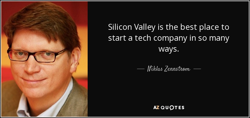 Silicon Valley is the best place to start a tech company in so many ways. - Niklas Zennstrom
