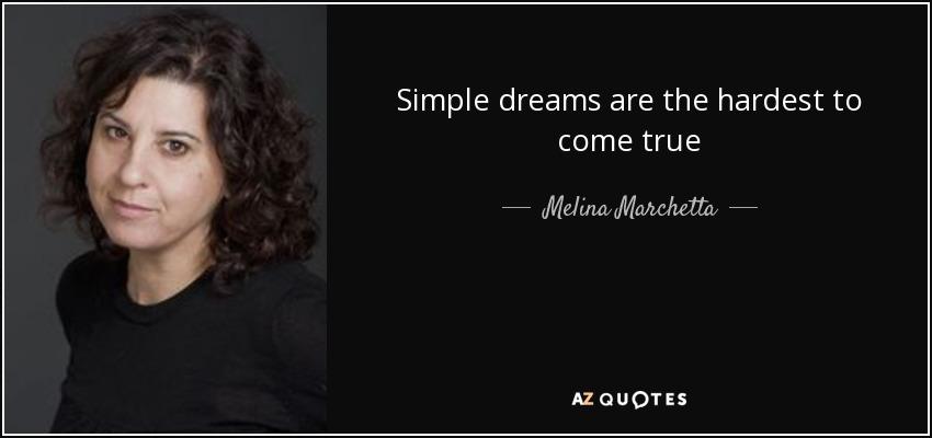 Simple dreams are the hardest to come true - Melina Marchetta