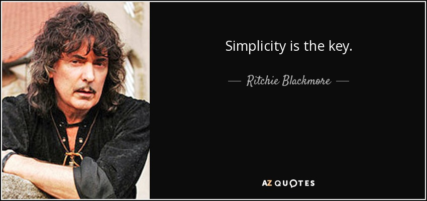Simplicity is the key. - Ritchie Blackmore