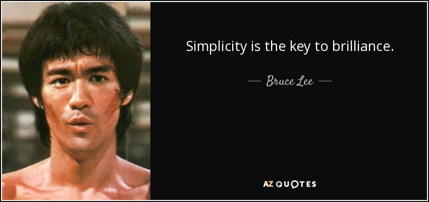 Simplicity is the key to brilliance. - Bruce Lee