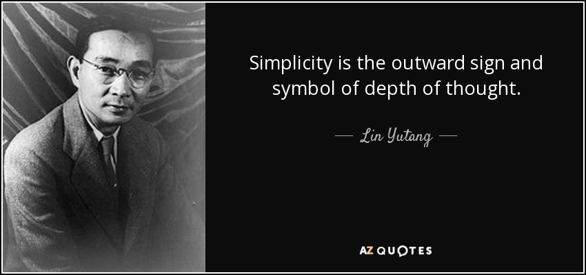 Simplicity is the outward sign and symbol of depth of thought. - Lin Yutang