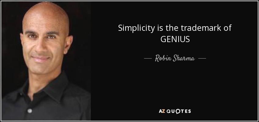 Simplicity is the trademark of GENIUS - Robin Sharma