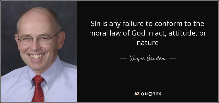 Wayne Grudem quote: Sin is any failure to conform to the ...Quotes About Failure To Act