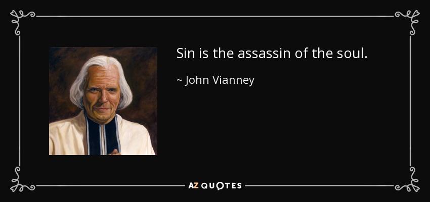 Sin is the assassin of the soul. - John Vianney