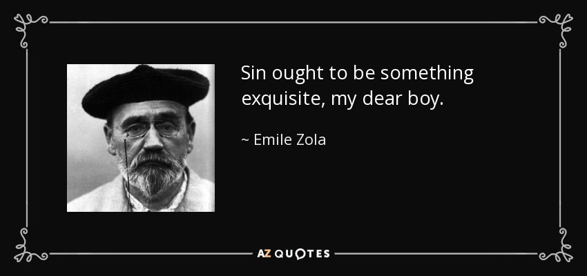 Sin ought to be something exquisite, my dear boy. - Emile Zola