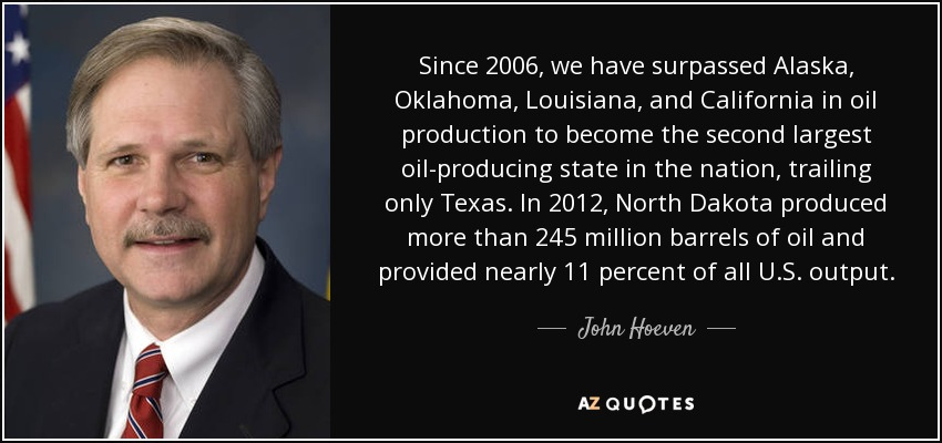 Since 2006, we have surpassed Alaska, Oklahoma, Louisiana, and California in oil production to become the second largest oil-producing state in the nation, trailing only Texas. In 2012, North Dakota produced more than 245 million barrels of oil and provided nearly 11 percent of all U.S. output. - John Hoeven