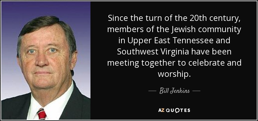 Since the turn of the 20th century, members of the Jewish community in Upper East Tennessee and Southwest Virginia have been meeting together to celebrate and worship. - Bill Jenkins