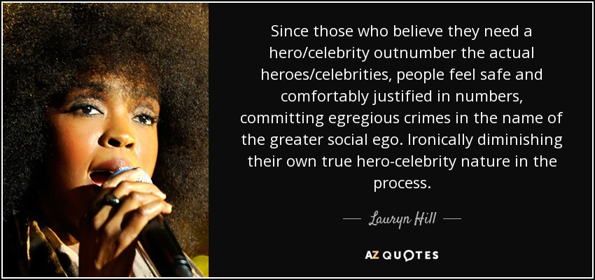 Lauryn Hill Quote Since Those Who Believe They Need A Hero