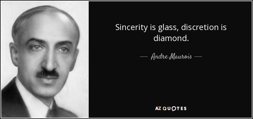Sincerity is glass, discretion is diamond. - Andre Maurois