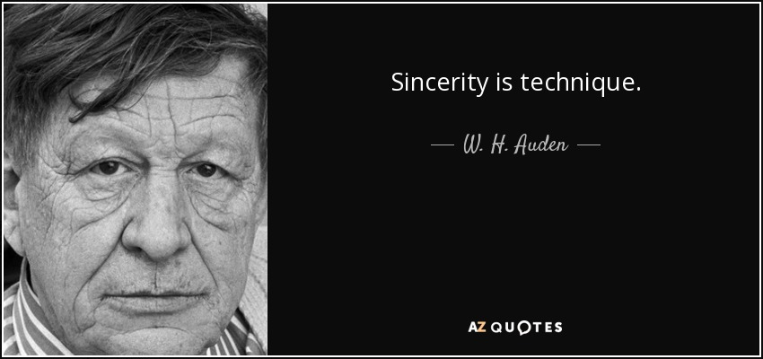 Sincerity is technique. - W. H. Auden