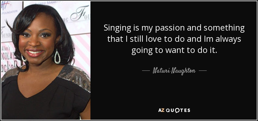 Naturi Naughton Quote Singing Is My Passion And Something That I