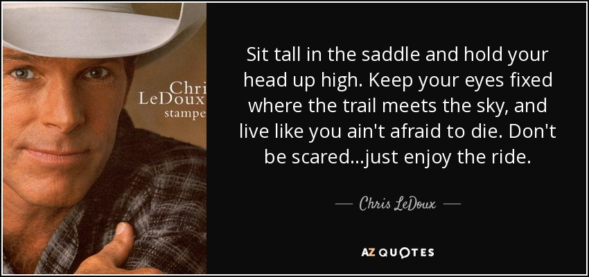 Chris Ledoux Quote Sit Tall In The Saddle And Hold Your Head Up