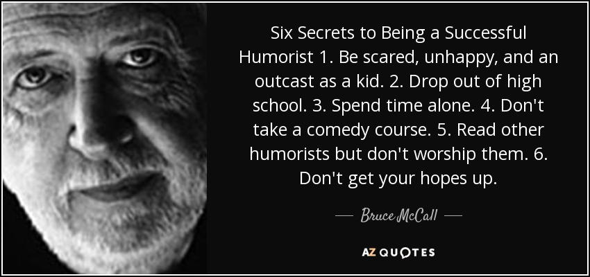 Bruce Mccall Quote Six Secrets To Being A Successful Humorist 1 Be