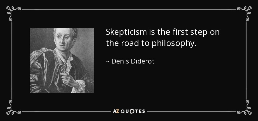 Skepticism is the first step on the road to philosophy. - Denis Diderot