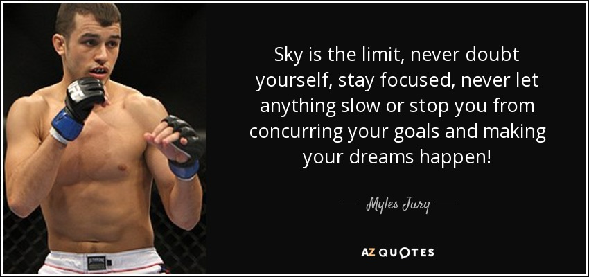 Myles Jury Quote Sky Is The Limit Never Doubt Yourself Stay