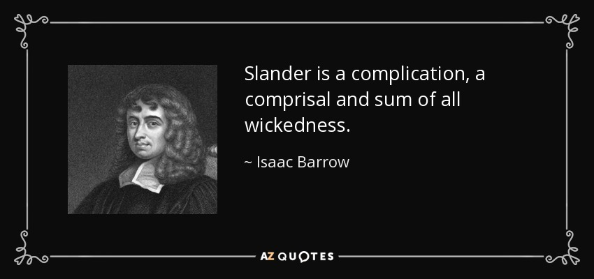 Slander is a complication, a comprisal and sum of all wickedness. - Isaac Barrow
