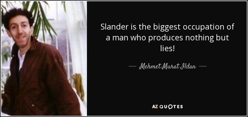 Slander is the biggest occupation of a man who produces nothing but lies! - Mehmet Murat Ildan