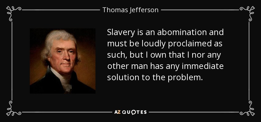 Thomas Jefferson quote: Slavery is an abomination and must be