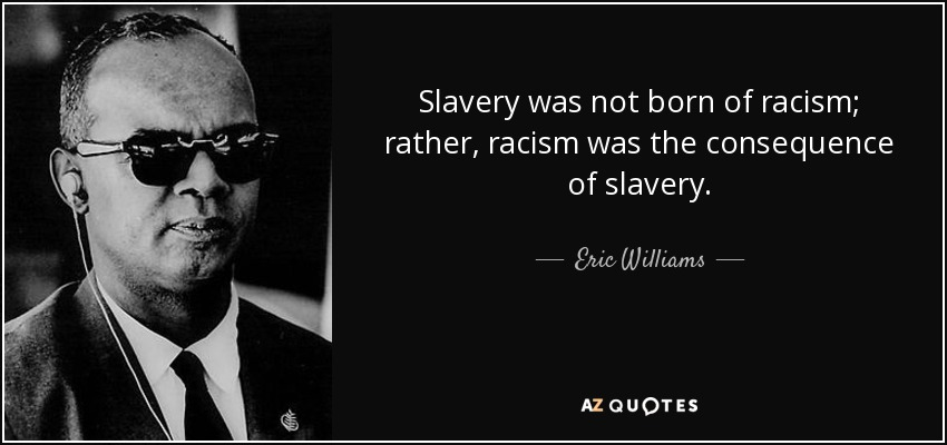 Eric Williams Quote Slavery Was Not Born Of Racism Rather Racism Extraordinary Slavery Quotes