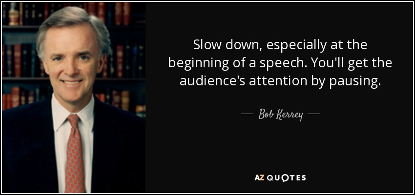 Bob Kerrey quote: Slow down, especially at the beginning of