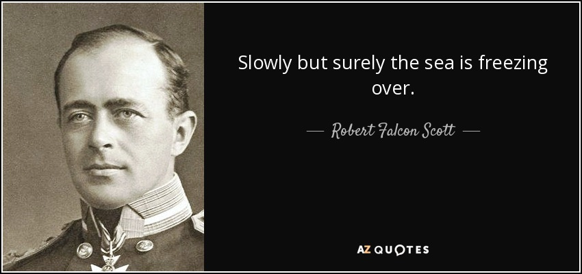 Slowly but surely the sea is freezing over. - Robert Falcon Scott