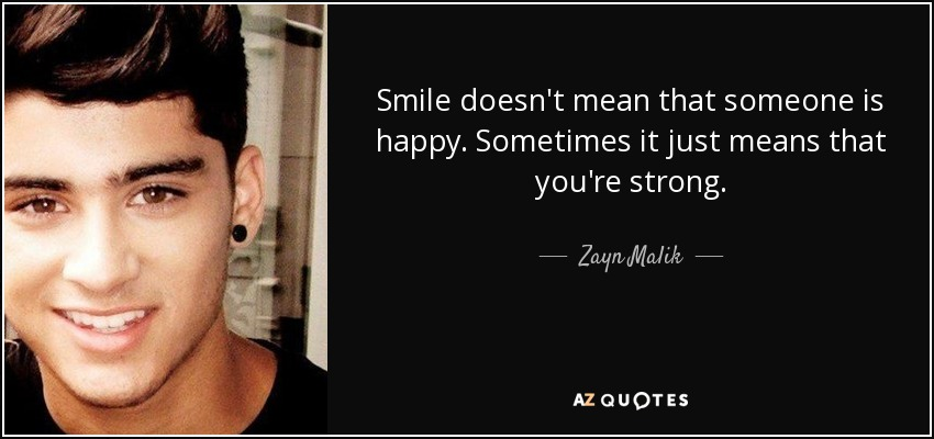 Zayn Malik Quote Smile Doesnt Mean That Someone Is Happy