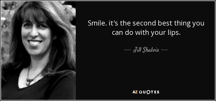 Jill Shalvis Quote Smile Its The Second Best Thing You Can Do With